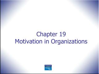Chapter 19 Motivation in Organizations