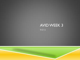 AVID WEEK 3