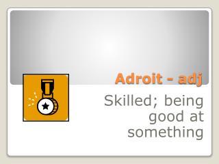 Adroit -  adj