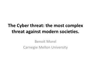 The Cyber threat: the most complex threat against modern societies.