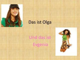 Das ist Olga