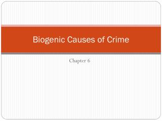Biogenic Causes of Crime