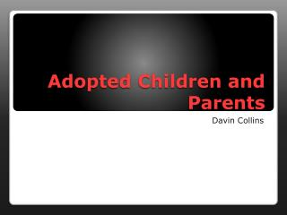 Adopted Children and Parents