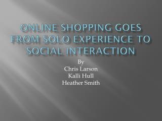 Online shopping goes from solo experience to social interaction