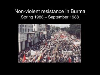 Non-violent resistance in Burma Spring 1988 – September 1988