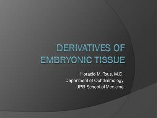 Derivatives of embryonic tissue