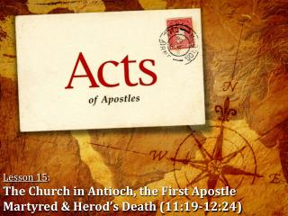 Lesson 15 : The Church in Antioch, the First Apostle Martyred & Herod's Death (11:19-12:24)