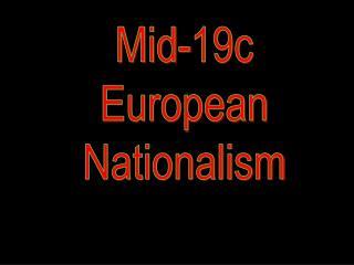 Mid-19c European Nationalism