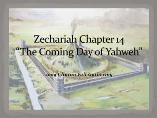 "Zechariah Chapter  14 ""The Coming Day of Yahweh"""