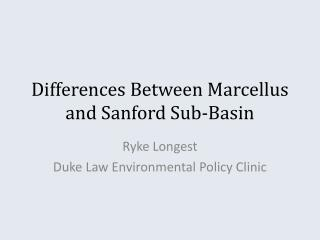 Differences Between Marcellus and Sanford Sub-Basin