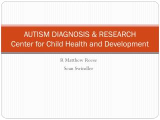 AUTISM DIAGNOSIS & RESEARCH  Center for Child Health and Development