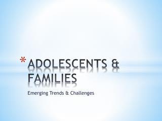 ADOLESCENTS & FAMILIES