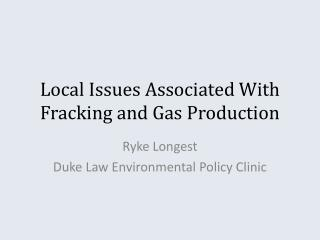 Local Issues Associated With  Fracking  and Gas  Production