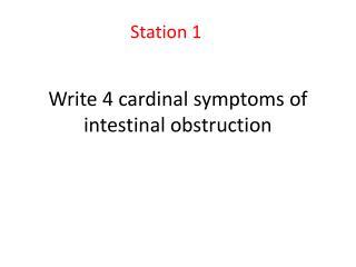 Write 4 cardinal symptoms of intestinal obstruction