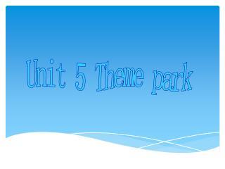 Unit 5 Theme park