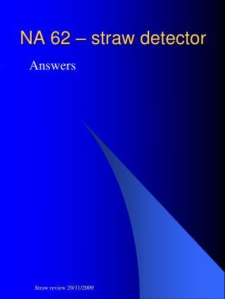 NA 62  – straw detector