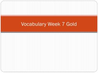 Vocabulary Week 7 Gold
