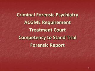 Criminal Forensic Psychiatry ACGME Requirement Treatment  Court Competency  to Stand Trial