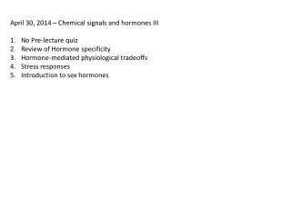 April  30 , 2014  –  Chemical signals and hormones  III No Pre -lecture quiz