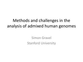 Methods and challenges in the analysis of admixed human genomes