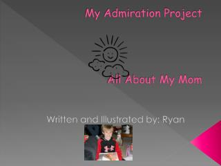 My Admiration Project All About My Mom
