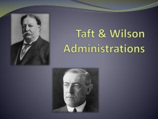 Taft & Wilson Administrations