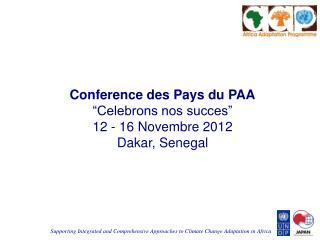"""Conference des Pays du PAA """"Celebrons nos succes"""" 12 - 16 Novembre 2012 Dakar, Senegal"""