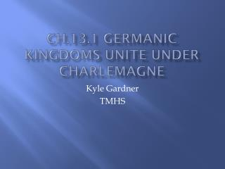 Ch.13.1 Germanic Kingdoms Unite Under Charlemagne