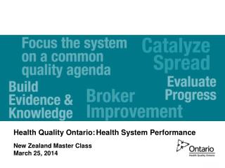 Health Quality Ontario: Health System Performance New Zealand Master Class  March 25, 2014
