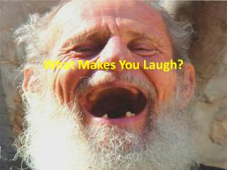 What Makes You Laugh?