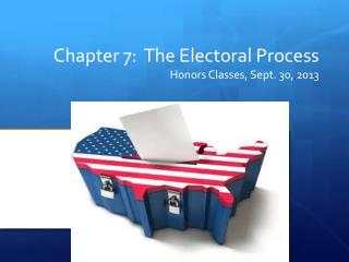Chapter 7:  The Electoral Process Honors Classes, Sept. 30, 2013