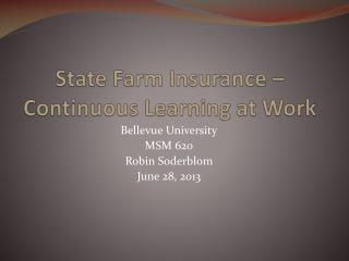 State Farm Insurance �Continuous Learning at Work