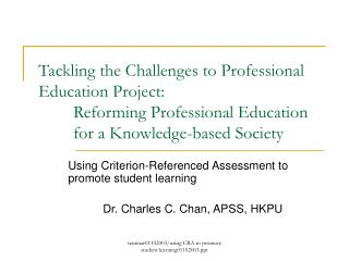 Tackling the Challenges to Professional Education Project:   Reforming Professional Education  for a Knowledge-based Soc