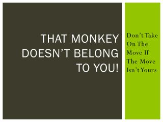 That Monkey Doesn't Belong to You!