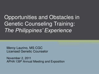 Opportunities and Obstacles in Genetic Counseling Training:  The Philippines' Experience