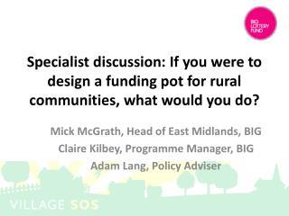 Mick  McGrath, Head of East Midlands, BIG  Claire  Kilbey, Programme Manager, BIG