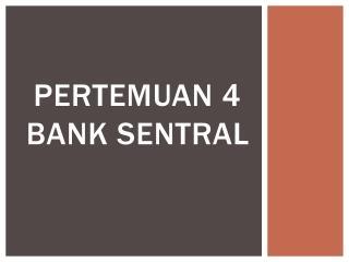 PERTEMUAN  4 BANK SENTRAL