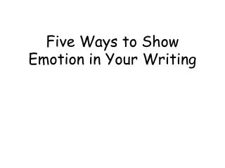 Five Ways to Show Emotion in Your Writing