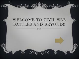 Welcome To Civil War Battles and Beyond!!