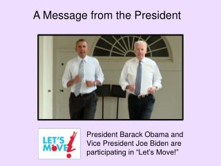 "President Barack Obama and Vice President Joe Biden are  participating in ""Let's Move!"""