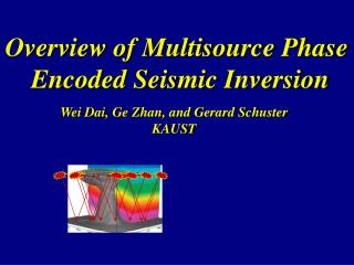 Overview of Multisource Phase  Encoded Seismic Inversion