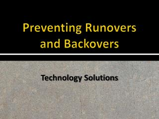 Preventing Runovers and Backovers