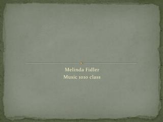 Melinda  Fidler Music 1010 class