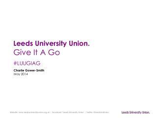 Leeds University Union. Give  I t A Go #LUUGIAG