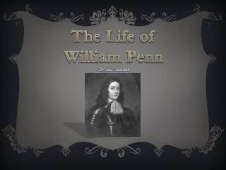 The Life of  William Penn By: Mr.  Runkle