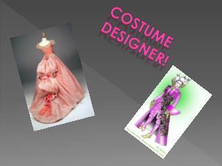 Costume Designer!