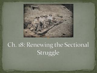 Ch. 18: Renewing the Sectional Struggle