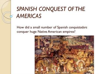 SPANISH CONQUEST OF THE AMERICAS