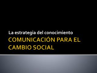COMUNICACI�N PARA EL CAMBIO SOCIAL