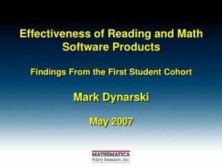 Effectiveness of Reading and Math Software Products  Findings From the First Student Cohort  Mark Dynarski  May 2007